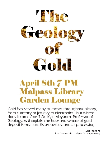 Western Illinois University Department of Geology Professor Kyle Mayborn will present ''The Geology of Gold'' at 7 p.m. Wednesday, April 8 at the Leslie F. Malpass Library Garden Lounge. The event is open free to the public.