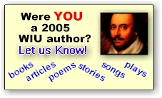 WIU Authors - Did you publish a book, article, poem, storie, song, or play in 2005?  Let us know!