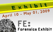 yellow causion tape and a fingerprint with the text Exhibit April 10 - April 23, 2009 FE: Forensics Exhibit