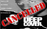 A black and white picture of the Deep Cover poster with the text CANCELLED in red across it.