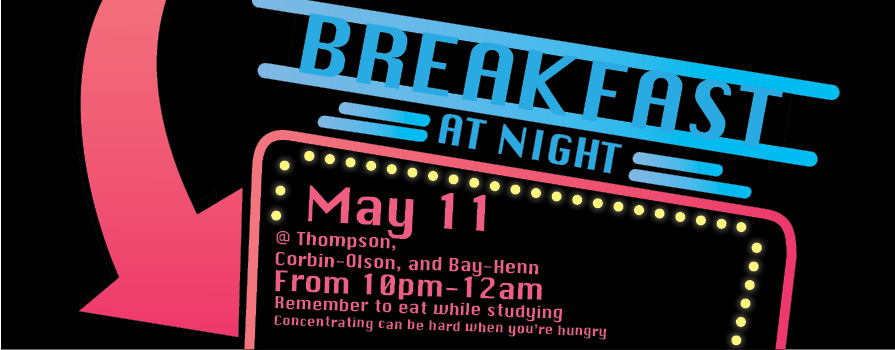 May 11 @ Thompson, Corbin-Olson, and Bay-Henn From 10 pm - 12 am. Remember to eat while studying. Concentrating can be hard when you're hungry.